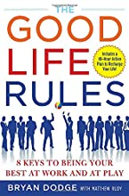 The Good Life Rules: 8 Keys to Being Your Best as Work and at Play