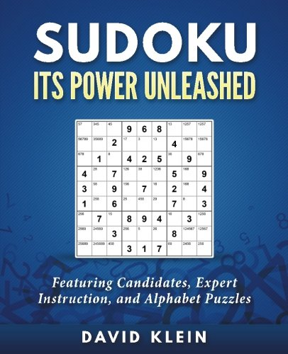 Sudoku: Its Power Unleashed: Featuring Candidates, Expert Instruction, and Alphabet Puzzles