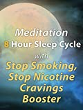Meditation 8 Hour Sleep Cycle with Stop Smoking, Stop Nicotine Cravings Booster