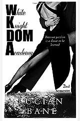 White Knight Dom Academy: 2nd Semester (Volume 2) Paperback