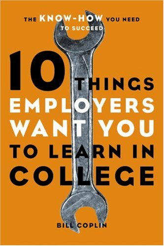 Read Online 10 Things Employers Want You to Learn in College: The Know-How You Need to Succeed ebook