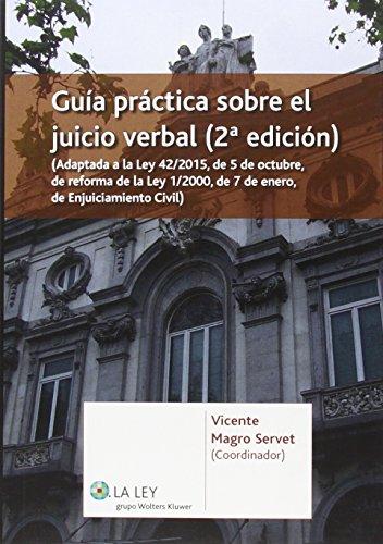 Guía práctica sobre el juicio verbal (2ª ed.) Adaptada a la Ley 42/2015, de 5 de Vicente Magro Servet