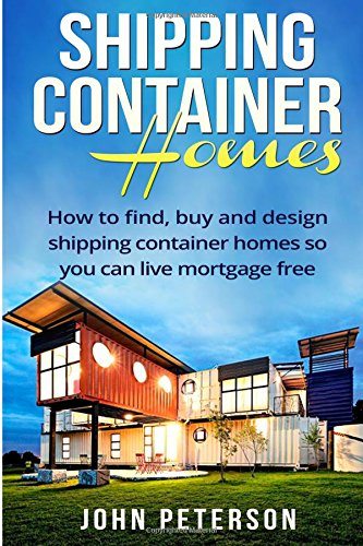 Download Shipping Container Homes: Your complete guide on how to find, buy and design shipping container homes so you can live mortgage free and happy [Booklet] Text fb2 book