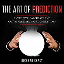 The Art of Prediction: Anticipate, Calculate and Out-Strategize Your Competitors Audiobook by Richard Carey Narrated by Jim D. Johnston