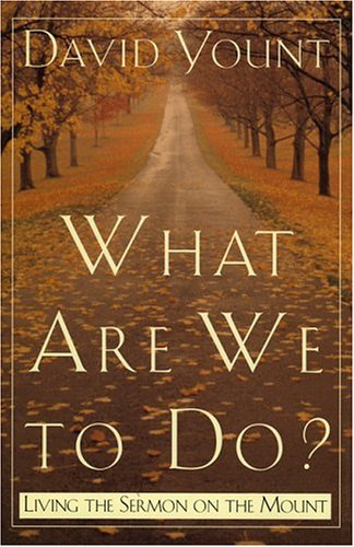 What Are We to Do?: Living the Sermon on the Mount David Yount author  Making a Success of Marriage