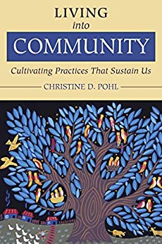 Living into Community: Cultivating Practices That Sustain Us by [Pohl, Christine D.]