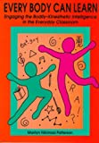 Every Body Can Learn : Engaging the Bodily-Kinesthetic Intelligence in the Everyday Classroom, Patterson, Marilyn N., 1569760578
