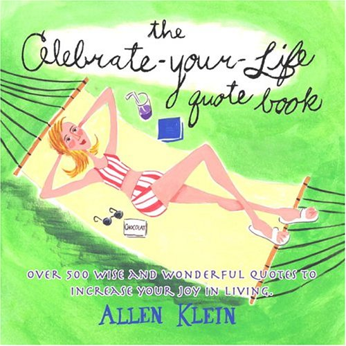 Download The Celebrate-Your-Life Quote Book: Over 500 Wise and Wonderful Quotes to Increase Your Joy in Living ebook