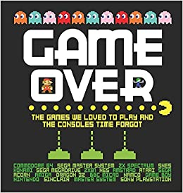 Game Over: The Games We Loved to Play and the Consoles Time