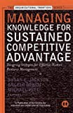Managing Knowledge for Sustained Competitive Advantage: Designing Strategies for Effective Human Resource Management (J-B Siop Frontiers)