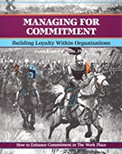 Managing for Commitment: Building Loyalty Within Organizations (The Fifty Minute Series)