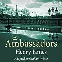 The Ambassadors (Dramatised) Radio/TV Program by Henry James, Graham White (dramatisation) Narrated by Henry Goodman,  full cast