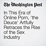 In This Era of Online Porn, 'the Deuce' Artfully Retraces the Rise of the Sex Industry | Hank Stuever