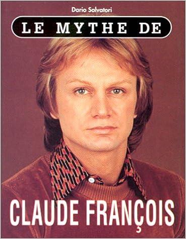 Téléchargement Le mythe de Claude François pdf, epub ebook