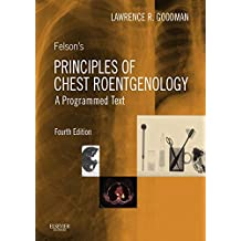Felson's Principles of Chest Roentgenology, A Programmed Text (Goodman, Felson's Principles of Chest Roentgenology)