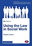 Using the Law in Social Work, Johns, Robert, 1446272680