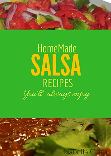 Homemade salsa recipes you will always enjoy by [Clara, Isabella]