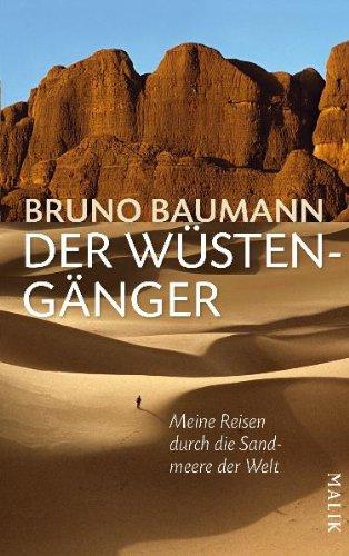 Der Wüstengänger: Meine Reisen durch die Sandmeere der Welt