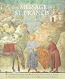 The Message of St. Francis with Frescoes from the Basilica of St. Francis of Assisi, Frances Lincoln, 0711213178