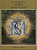 The Needlework of Mary Queen of Scots, Margaret Swain, 0896762483