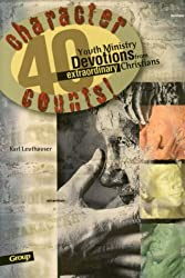 Character Counts: 40 Youth Ministry Devotions from Extraordinary Christians