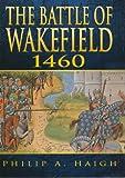 Battle of Wakefield, Philip A. Haigh, 0750913428