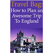 Travel Bag: How to plan an awesome trip to England