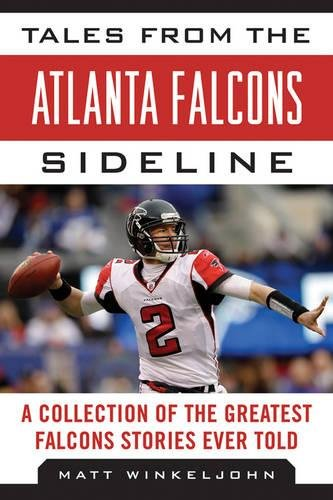 Tales from the Atlanta Falcons Sideline: A Collection of the Greatest Falcons Stories Ever Told (Tales from the Team) (Nfl Sports Bottle Sc)