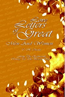 Love Letters Of Great Men And Women From The Eighteenth Century To Present Day