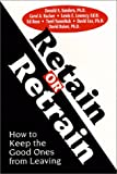img - for Retain or Retrain: How to Keep the Good Ones from Leaving book / textbook / text book