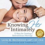 Knowing Her Intimately: 12 Keys for Creating a Sextraordinary Marriage | Laura M. Brotherson