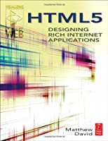 HTML5: Designing Rich Internet Applications Front Cover