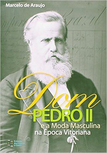 fef3c48b28be9 Dom Pedro II e a Moda Masculina na Época Vitoriana - 9788560166534 - Livros  na Amazon Brasil