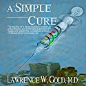 A Simple Cure Audiobook by Lawrence W. Gold MD Narrated by Leigh Townes