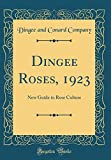 Amazon / Forgotten Books: Dingee Roses, 1923 New Guide to Rose Culture Classic Reprint (Dingee and Conard Company)