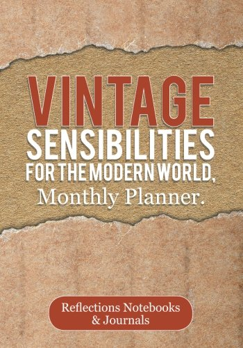 Read Online Vintage Sensibilities for the Modern World, Monthly Planner pdf