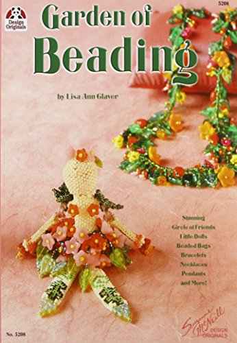 Garden of Beading: Stunning Circle of Friends, Little Dolls, Beaded Bags, Bracelets, Necklaces, Pendants and -