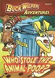 Who Stole The Animal Poop? (Buck Wilder Adventures)