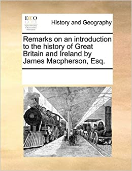 Book Remarks on an introduction to the history of Great Britain and Ireland by James Macpherson, Esq.
