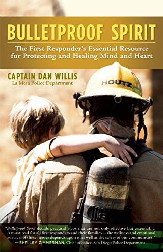 (Bulletproof Spirit: The First Responder's Essential Resource for Protecting and Healing Mind and Heart)