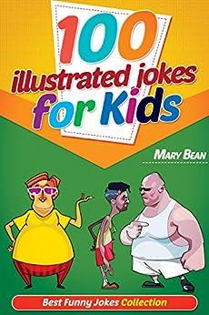 100 Illustrated Jokes for Kids: Best Funny Jokes Collection (Kids Joke Book Age 7, Funny Jokes for Kids, Jokes Book for Kids, Jokes Kids) by [Bean, Mary]