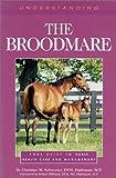 Understanding the Broodmare, Christina S. Schweizer, 1581500068