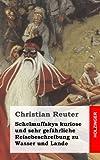 Schelmuffskys Kuriose und Sehr Gefährliche Reisebeschreibung Zu Wasser und Lande, Christian Reuter, 1482666502