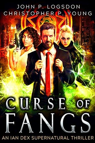 Curse of Fangs: An Ian Dex Supernatural Thriller Book 6 (Las Vegas Paranormal Police Department)
