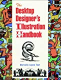 The Desktop Designer's Illustration Handbook, Marcelle Lapow Toor, 0471286958