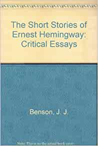 short stories of ernest hemingway critical essays benson