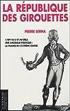La République des girouettes : Une anomalie politique : la France de l'extrême centre (1789-1815...et au-delà)