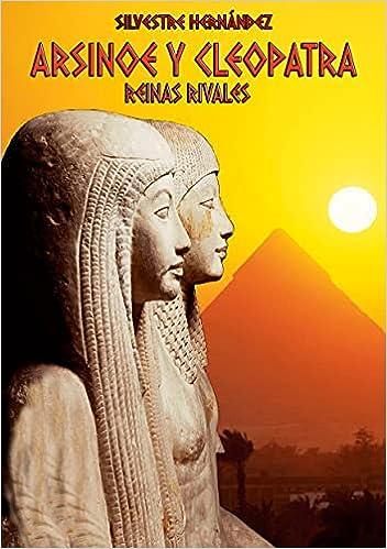 Arsinoe y Cleopatra: Reinas rivales de Silvestre Hernández