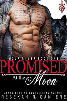 Promised at the Moon (Wolf River Book 1) by [Ganiere, Rebekah R.]