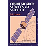 Communication Services via Satellite: A Handbook for Design, Installation and Service Engineers